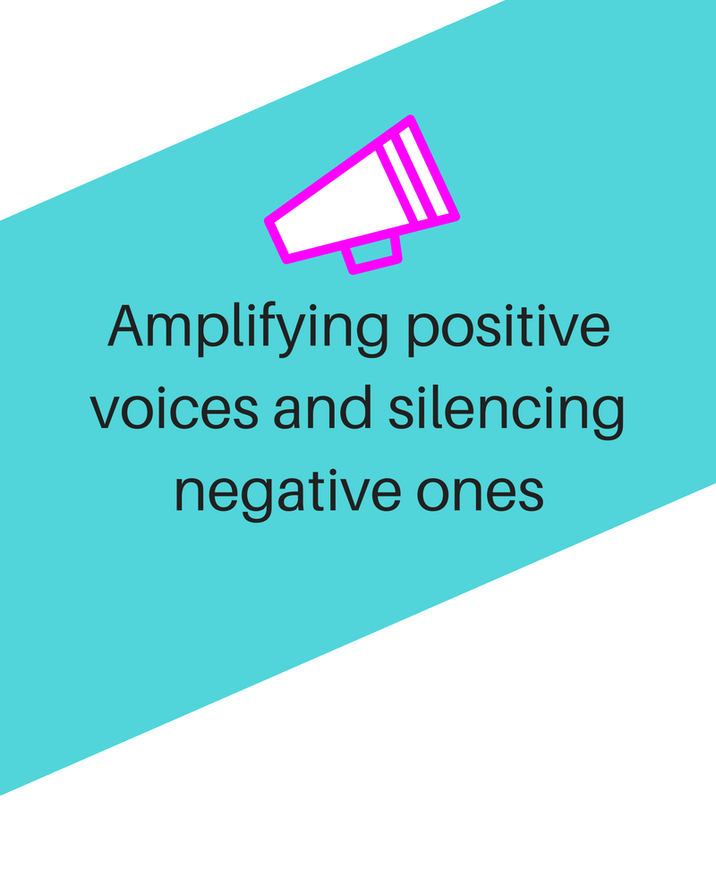 Amplifying positive voices and silencing negative ones