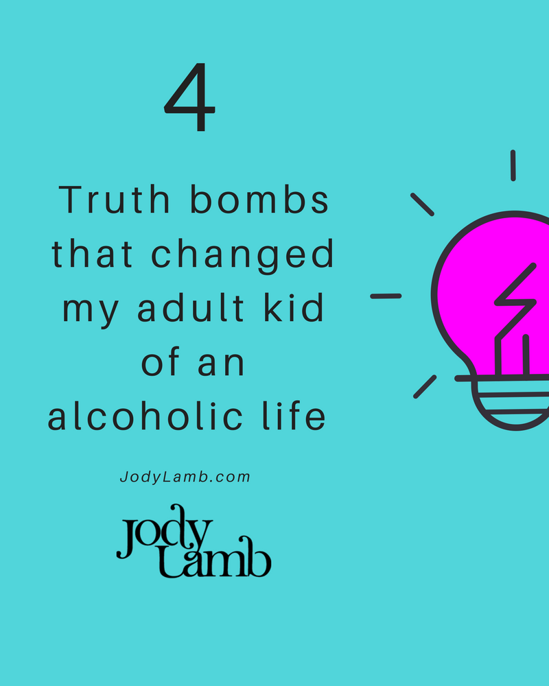 Four truth bombs that changed my life as an adult child of an alcoholic